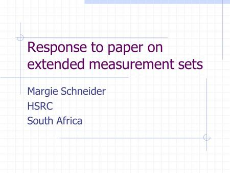 Response to paper on extended measurement sets Margie Schneider HSRC South Africa.