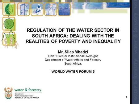 REGULATION OF THE WATER SECTOR IN SOUTH AFRICA: DEALING WITH THE REALITIES OF POVERTY AND INEQUALITY Mr. Silas Mbedzi Chief Director Institutional Oversight.
