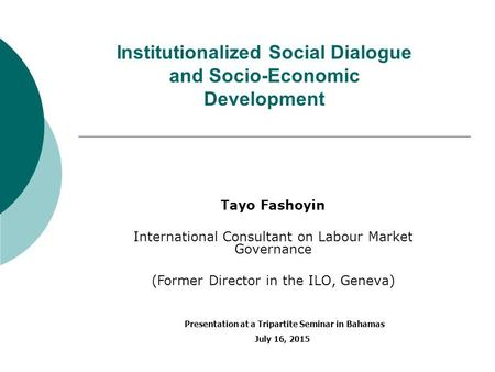 Institutionalized Social Dialogue and Socio-Economic Development Tayo Fashoyin International Consultant on Labour Market Governance (Former Director in.