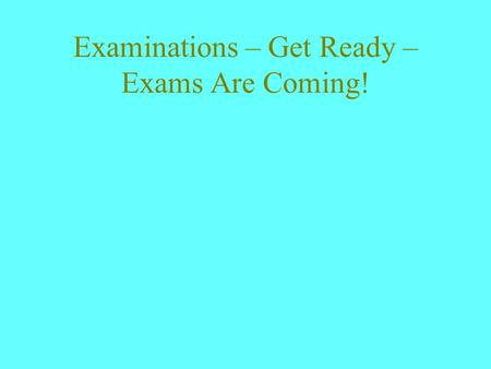 Examinations – Get Ready – Exams Are Coming!. Objectives Establish personalised active examination preparation strategies Build self confidence.