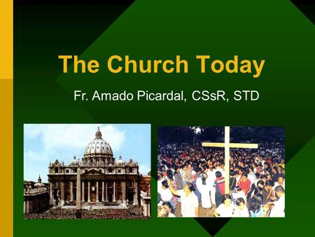 The Church Today Fr. Amado Picardal, CSsR, STD. Vital Statistics: Church Membership There are over 1.045 billion Catholics all over the world. (16.6 %