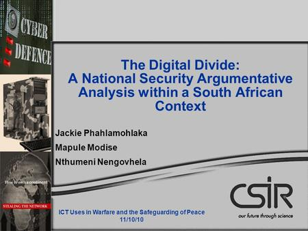 The Digital Divide: A National Security Argumentative Analysis within a South African Context Jackie Phahlamohlaka Mapule Modise Nthumeni Nengovhela ICT.