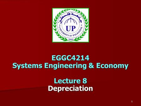 1 EGGC4214 Systems Engineering & Economy Lecture 8 Depreciation.