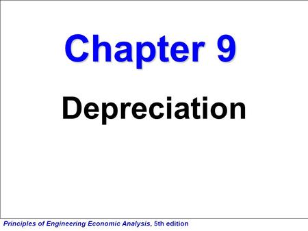 Principles of Engineering Economic Analysis, 5th edition Chapter 9 Depreciation.
