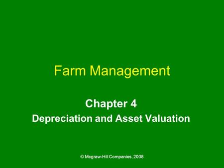 © Mcgraw-Hill Companies, 2008 Farm Management Chapter 4 Depreciation and Asset Valuation.