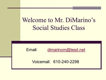 Welcome to Mr. DiMarino's Social Studies Class Voic 610-240-2298.