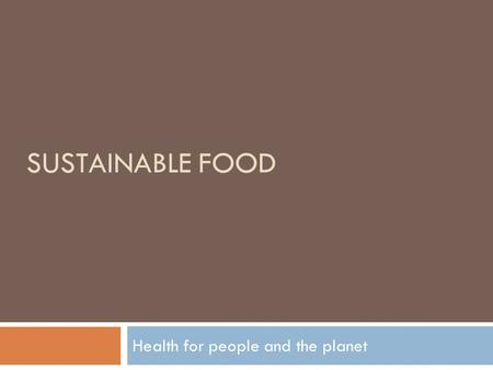 SUSTAINABLE FOOD Health for people and the planet.