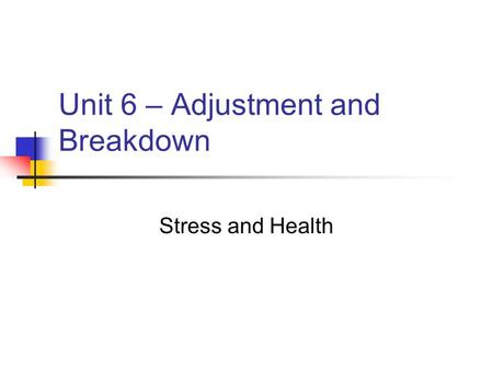 Unit 6 – Adjustment and Breakdown
