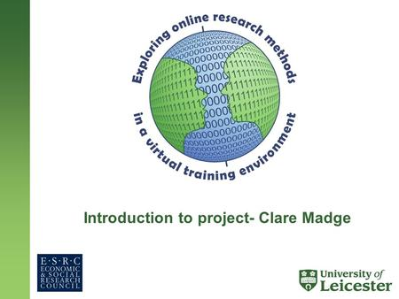 Introduction to project- Clare Madge. Structure of presentation 1.Welcome 2.Background to the project 3.Tour of the site 4.The project process 5.Evaluation.