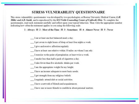 STRESS VULNERABILITY QUESTIONNAIRE This stress vulnerability questionnaire was developed by two psychologists at Boston University Medical Center, L.H.