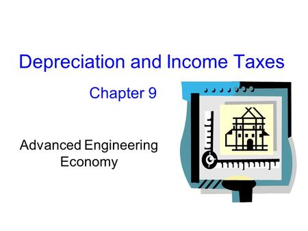 Depreciation and Income Taxes Chapter 9 Advanced Engineering Economy.