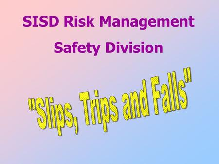 SISD Risk Management Safety Division. Objective SISD Risk Management is committed to providing a safe work environment for all its employees. This training.