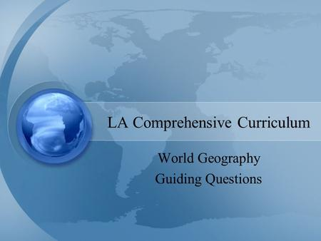 LA Comprehensive Curriculum World Geography Guiding Questions.