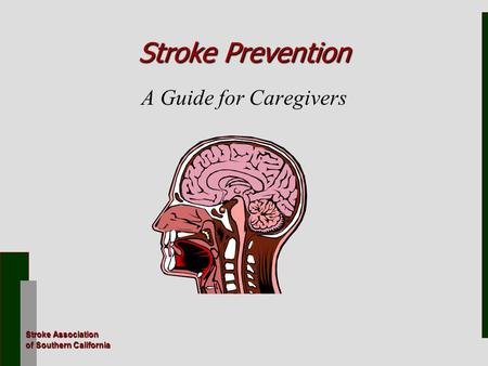 Stroke Association of Southern California Stroke Prevention Stroke Prevention A Guide for Caregivers.