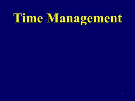 1 Time Management. 2 Outline Why is Time Management Important? Goals, Priorities, and Planning TO DO Lists Scheduling Yourself Meetings Technology General.