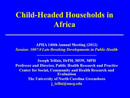 Child-Headed Households in Africa APHA 140th Annual Meeting (2012) Session: 3007.0 Late Breaking Developments in Public Health ______________________________.