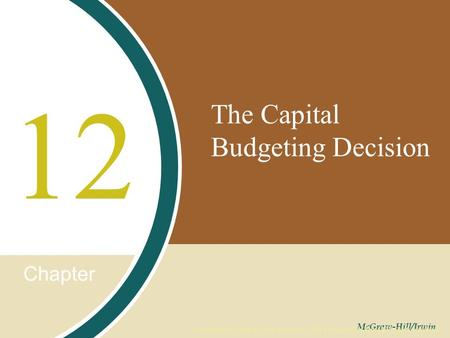 Chapter McGraw-Hill/Irwin Copyright © 2008 by The McGraw-Hill Companies, Inc. All rights reserved. The Capital Budgeting Decision 12.