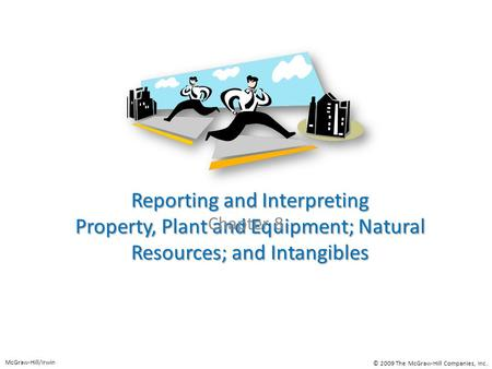 Reporting and Interpreting Property, Plant and Equipment; Natural Resources; and Intangibles Chapter 8 McGraw-Hill/Irwin © 2009 The McGraw-Hill Companies,