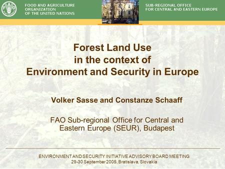 ENVIRONMENT AND SECURITY INITIATIVE ADVISORY BOARD MEETING 29-30 September 2005, Bratislava, Slovakia Forest Land Use in the context of Environment and.