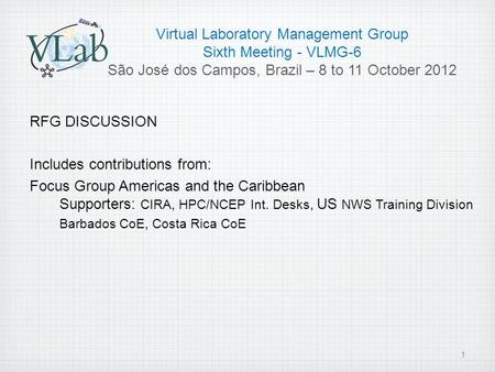 Virtual Laboratory Management Group Sixth Meeting - VLMG-6 São José dos Campos, Brazil – 8 to 11 October 2012 RFG DISCUSSION Includes contributions from: