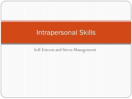 Self-Esteem and Stress Management Intrapersonal Skills.