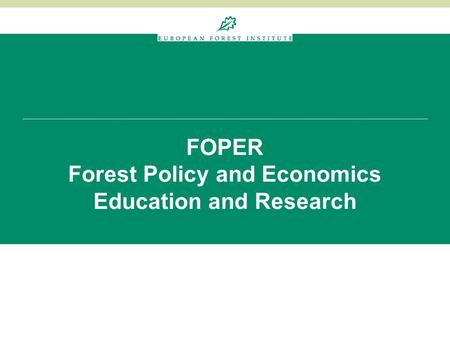FOPER Forest Policy and Economics Education and Research.
