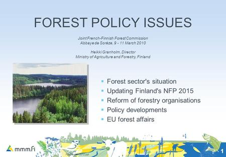 Fpol issues 0912.ppt 1 FOREST POLICY ISSUES  Forest sector's situation  Updating Finland's NFP 2015  Reform of forestry organisations  Policy developments.