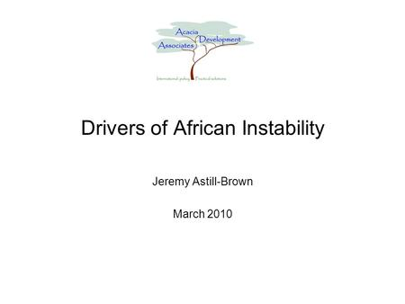 Drivers of African Instability Jeremy Astill-Brown March 2010.