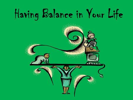 Having Balance in Your Life. Is Your Life in Balance Quiz? Directions: Answer true or false to each statement below. 1.I find myself spending more and.