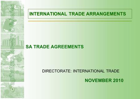 1 INTERNATIONAL TRADE ARRANGEMENTS SA TRADE AGREEMENTS DIRECTORATE: INTERNATIONAL TRADE NOVEMBER 2010.