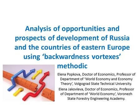 Analysis of opportunities and prospects of development of Russia and the countries of eastern Europe using 'backwardness vortexes' methodic Elena Popkova,