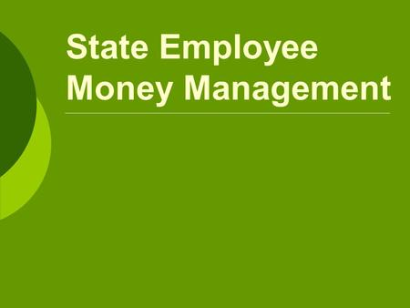 State Employee Money Management. Important This is by no means a complete list of interventions and resources available, just a useful guide that may.