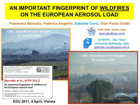 AN IMPORTANT FINGERPRINT OF WILDFIRES ON THE EUROPEAN AEROSOL LOAD Francesca Barnaba, Federico Angelini, Gabriele Curci, Gian Paolo Gobbi CNR - Area Ricerca.