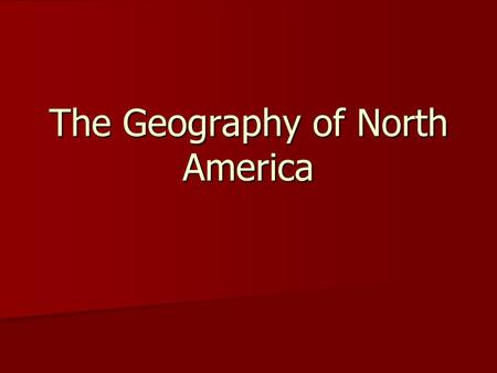 The Geography of North America. LANDFORMS IN NORTH AMERICA Mountains 1. Name? 2. Location? 3. Length/Highest Point? Plains 1.Name? 2.Location 3.Size?