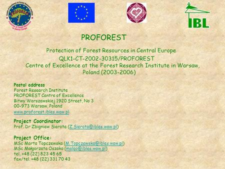 PROFOREST Protection of Forest Resources in Central Europe QLK1-CT-2002-30315/PROFOREST Centre of Excellence at the Forest Research Institute in Warsaw,