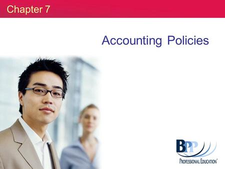 Chapter 7 Accounting Policies. Slide 2 notes reference - page 65 Accounting Standards Aim to narrow areas of choice and improve comparability. Apply to.