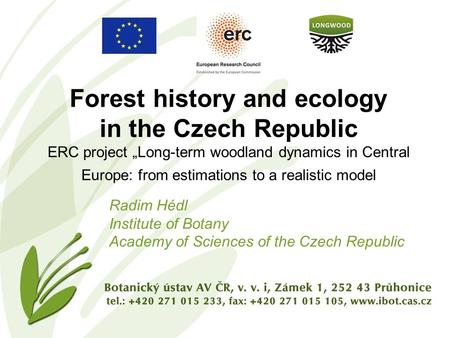 "Forest history and ecology in the Czech Republic ERC project ""Long-term woodland dynamics in Central Europe: from estimations to a realistic model Radim."