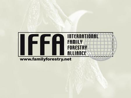 The International Family Forestry Alliance (IFFA) is the global voice of family forestry, representing more than 25 million forest owners worldwide. National.