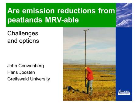 Challenges and options John Couwenberg Hans Joosten Greifswald University Are emission reductions from peatlands MRV-able.