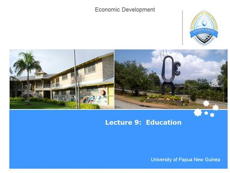 Life Impact | The University of Adelaide University of Papua New Guinea Economic Development Lecture 9: Education.