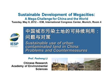 Sustainable Development of Megacities: A Mega-Challenge for China and the World Tuesday, May 8, 2012 – ICM, International Congress Center, Munich, Room.