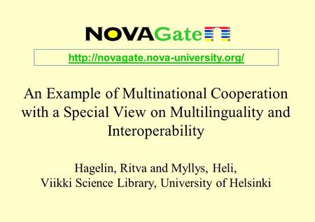 An Example of Multinational Cooperation with a Special View on Multilinguality and Interoperability Hagelin, Ritva and Myllys, Heli, Viikki Science Library,