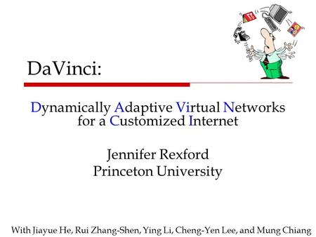 DaVinci: Dynamically Adaptive Virtual Networks for a Customized Internet Jennifer Rexford Princeton University With Jiayue He, Rui Zhang-Shen, Ying Li,