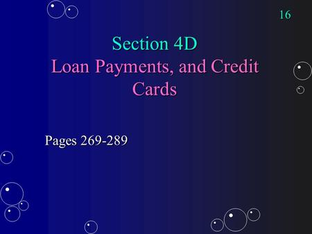Section 4D Loan Payments, and Credit Cards Pages 269-289 16.