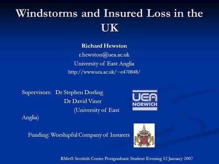 Windstorms and Insured Loss in the UK RMetS Scottish Centre Postgraduate Student Evening 12 January 2007 Richard Hewston University.