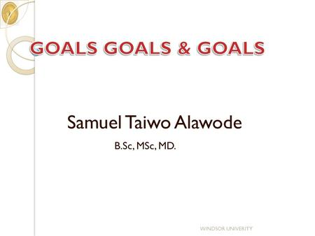 B.Sc, MSc, MD. WINDSOR UNIVERITY Samuel Taiwo Alawode.