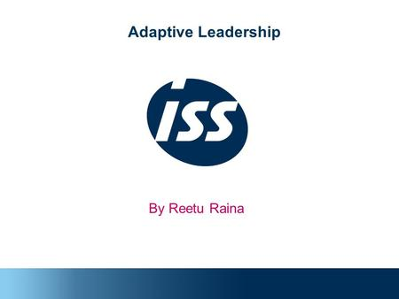 Adaptive Leadership By Reetu Raina. Current Scenario The most certain thing in today's business environment is Uncertainty ???? So we need to prepare.