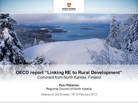 "OECD report ""Linking RE to Rural Development"" Comment from North Karelia, Finland Pasi Pitkänen Regional Council of North Karelia Östersund, Mid Sweden,"