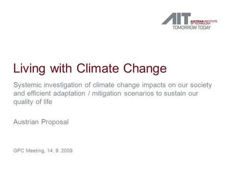 Living with Climate Change Systemic investigation of climate change impacts on our society and efficient adaptation / mitigation scenarios to sustain our.