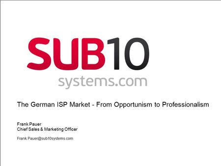 1 The German ISP Market - From Opportunism to Professionalism Frank Pauer Chief Sales & Marketing Officer